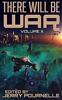 There Will Be War Volume X: History's End by [Jerry Pournelle, Larry Niven, Ben Bova, Gregory Benford, David VanDyke, Martin van Creveld, Phillip E. Pournelle, Doug Beason]