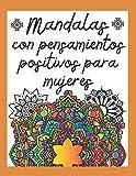 Mandalas con Pensamientos Positivos para Mujeres: Libro de mandalas para colorear con frases motivad...
