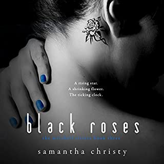 Black Roses     A Mitchell Sisters Novel              By:                                                                                                                                 Samantha Christy                               Narrated by:                                                                                                                                 Lauren Sweet,                                                                                        Gary Furlong                      Length: 9 hrs and 56 mins     26 ratings     Overall 4.8