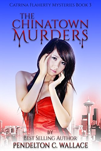 Book: The Chinatown Murders - Catrina Flaherty Mysteries book 3 by Pendelton C. Wallace