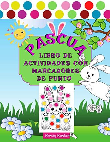 Pascua: Libro de Actividades con Marcadores de Puntos. Juegos de Pascua para Niños: Huevos Gigantes de Pascua para Pintar, Laberintos y mucho más...