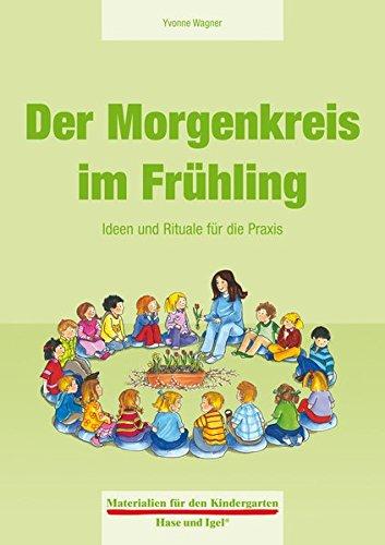 Der Morgenkreis im Frühling: Ideen und Rituale für die Praxis (Materialien für den Kindergarten)