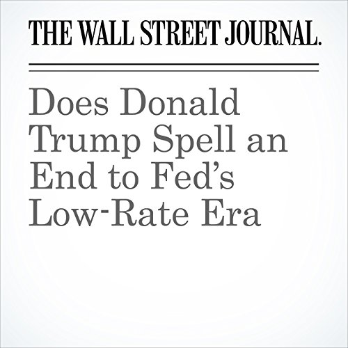 Does Donald Trump Spell an End to Fed's Low-Rate Era audiobook cover art