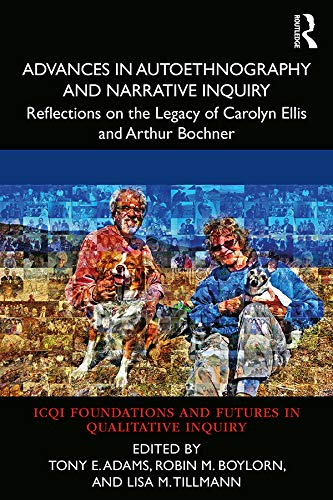 Advances in Autoethnography and Narrative Inquiry: Reflections on the Legacy of Carolyn Ellis and Ar
