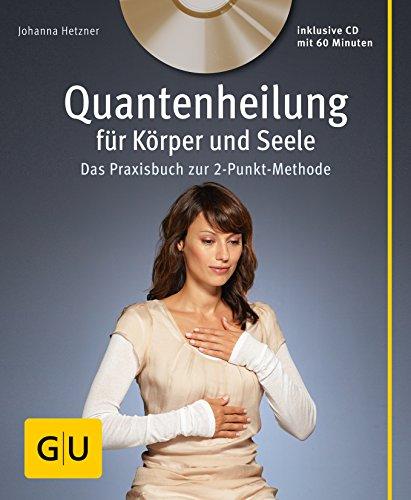 Quantenheilung für Körper und Seele (mit Audio-CD): Das Praxisbuch zur 2-Punkt-Methode (GU Multimedia Körper, Geist & Seele)