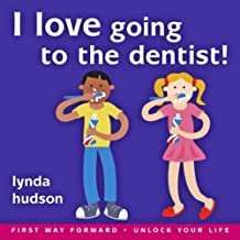 I Love Going to the Dentist: Little Ones Overcome Fear of the Dentist