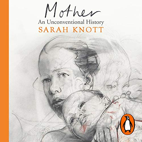 Mother     An Unconventional History              By:                                                                                                                                 Sarah Knott                               Narrated by:                                                                                                                                 Rachel Bavidge                      Length: 11 hrs and 11 mins     1 rating     Overall 5.0