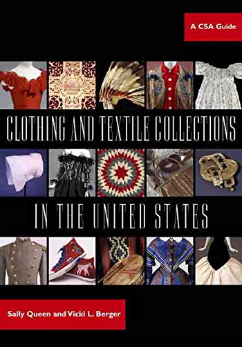 Compare Textbook Prices for Clothing and Textile Collections in the United States: A CSA Guide Costume Society of America Series Illustrated Edition ISBN 9780896725720 by Queen, Sally,Berger, Vicki,Lester, Rosalyn