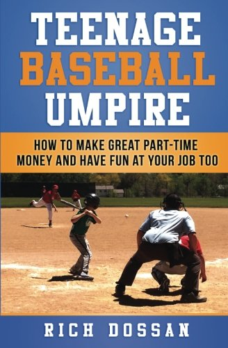 Teenage Baseball Umpire: How to Make Great Part-Time Money and Have Fun at Your Job Too
