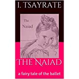 The Naiad: a fairy tale of the ballet (English Edition)