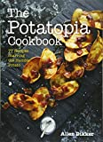 The Potatopia Cookbook: 77 Recipes Starring the Humble Potato