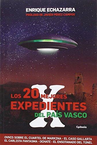 Los 20 Mejores Expedientes X Del País Vasco: Ovnis, Apariciones Fantasmales, Casas Encantadas, Agresiones del Más Allá: 13 (Historia Oculta)