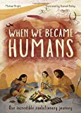 When We Became Humans: Our incredible evolutionary journey