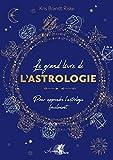 Le grand livre de l'astrologie: Pour apprendre l'astrologie facilement