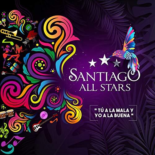 Tú a La Mala Y Yo a La Buena - Santiago All Stars