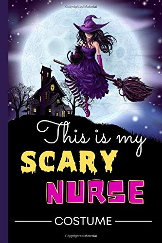 This is My Scary Nurse Costume: 6x9 Blank Lined Journal For Halloween Gifts | Funny Nurse Halloween Notebook | Nurse Halloween Costumes For Women | 110 pages