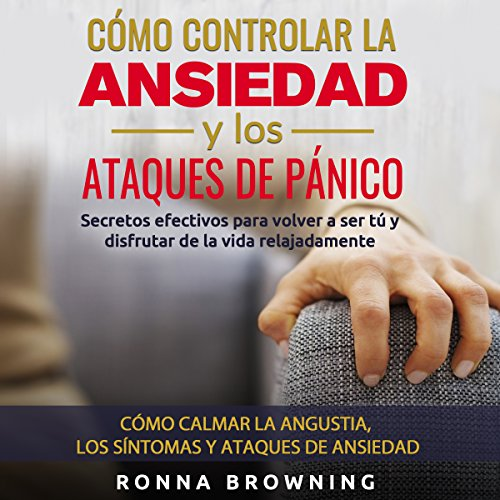 Cómo Controlar la Ansiedad y los Ataques de Pánico [How to Control Anxiety and Panic Attacks] Audiobook By Ronna Browning cover art