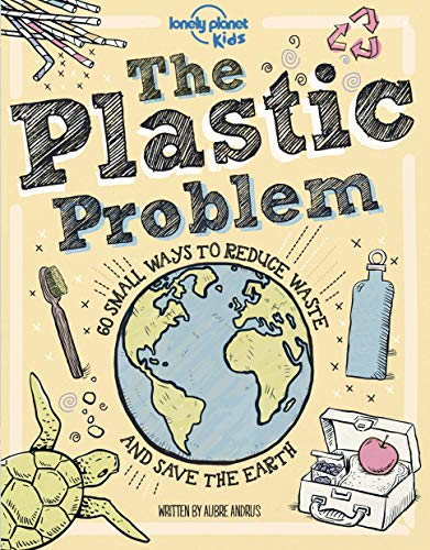 The Plastic Problem: 60 Small Ways to Reduce Waste and Help Save the Earth (Lonely Planet Kids) (English Edition)