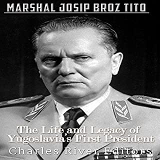 Marshal Josip Broz Tito: The Life and Legacy of Yugoslavia's First President audiobook cover art