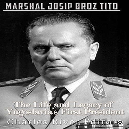 Marshal Josip Broz Tito: The Life and Legacy of Yugoslavia's First President cover art
