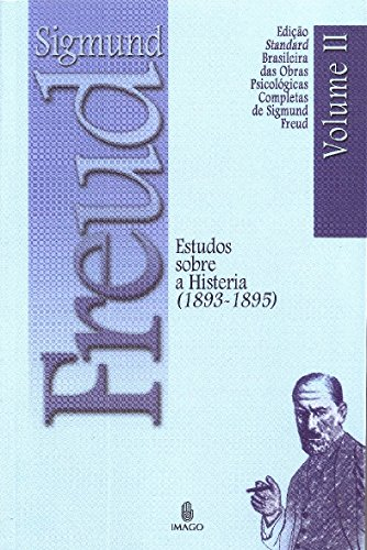 Estudos Sobre a Histeria (1893-1895) (Volume 2)