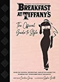 Breakfast at Tiffany's: The Official Guide to Style: Over 100 Fashion, Decorating and Entertaining Tips to Bring Out Your Inner Holly Golightly (Sarah Blair Mystery, A)