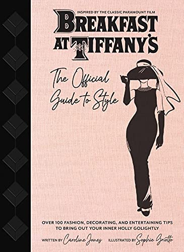 Breakfast at Tiffany's: The Official Guide to Style