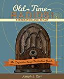 Old Time Radios! Restoration and Repair: (New Edition)