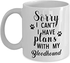 Bloodhound Mug - Sorry I Can't I Have Plans With My - Funny Novelty Ceramic Coffee & Tea Cup Cool Gifts For Men Or Women With Gift Box