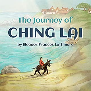 The Journey of Ching Lai                   By:                                                                                                                                 Eleanor Frances Lattimore,                                                                                        The Good and the Beautiful                               Narrated by:                                                                                                                                 Stephanie Boyd                      Length: 1 hr and 17 mins     1 rating     Overall 4.0