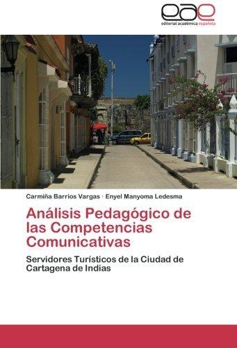 An??lisis Pedag??gico de las Competencias Comunicativas: Servidores Tur??sticos de la Ciudad de Cartagena de Indias by Carmi??a Barrios Vargas (2012-12-28)