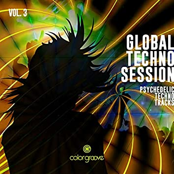 Global Techno Session, Vol. 3 (Psychedelic Techno Tracks)