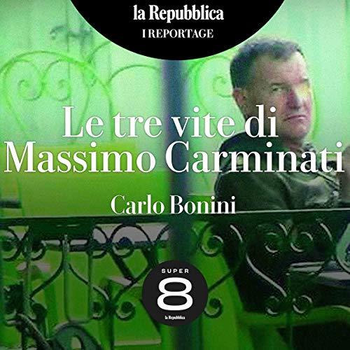 Couverture de Le tre vite di Massimo Carminati