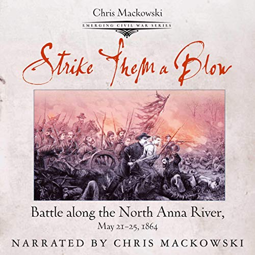 Strike Them a Blow: Battle Along the North Anna River, May 21-25, 1864  By  cover art