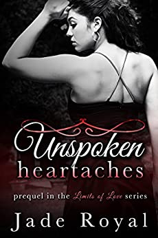 Unspoken Heartaches: Prequel to the Limits of Love Series by [Jade Royal, Limits of Love Series, Wing Family Editing]
