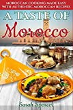A Taste of Morocco: Moroccan Cooking Made Easy with Authentic Moroccan Recipes ***Black and White Edition*** (Best Recipes from Around the World)