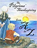 The Pilgrims' Thanksgiving From A To Z (ABC Series)