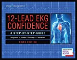 12-Lead EKG Confidence, Third Edition: A Step-By-Step Guide