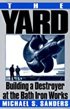 The Yard: Building a Destroyer at the Bath Iron Works