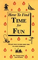 How to Find Time for Fun: 56 Easy Ways to Find More Time in a Busy Schedule 1880115034 Book Cover