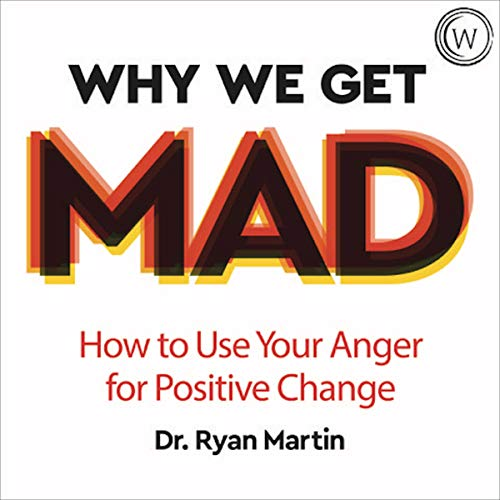Couverture de Why We Get Mad: How to Use Your Anger for Positive Change