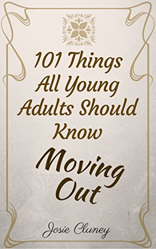 101 Things All Young Adults Should Know: Moving Out