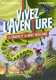 Vivez l'Aventure : Le dragon et le mont Brûlesang par Gauthier Wendling