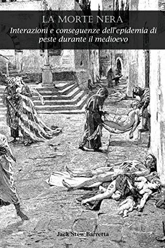 LA MORTE NERA: Interazioni e conseguenze dell'epidemia di peste durante il medioevo