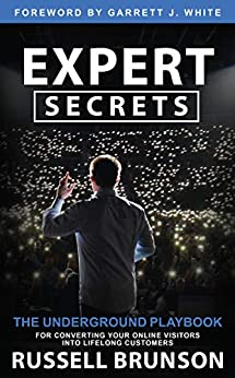 Expert Secrets: The Underground Playbook for Converting Your Online Visitors into Lifelong Customers by [Russell Brunson]