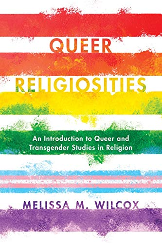 Compare Textbook Prices for Queer Religiosities: An Introduction to Queer and Transgender Studies in Religion  ISBN 9781442275676 by Wilcox, Melissa M.