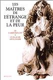 Les maîtres de l'étrange et de la peur - De l'abbé Prévost à Guillaume Apollinaire