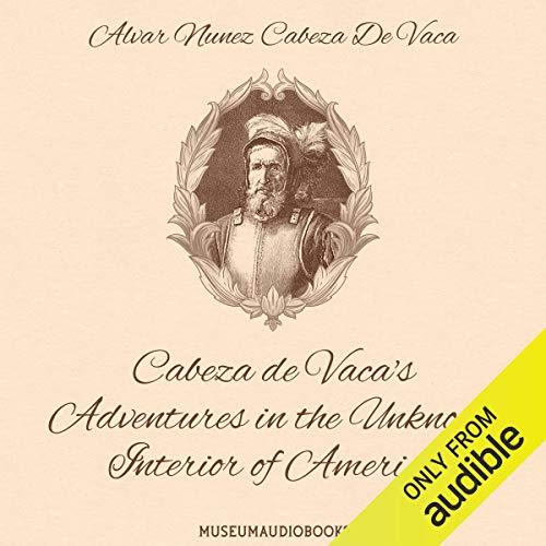 Cabeza de Vaca's Adventures in the Unknown Interior of America cover art
