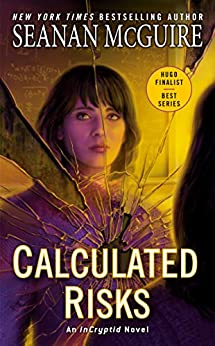 Calculated Risks (InCryptid Book 10) by [Seanan McGuire]