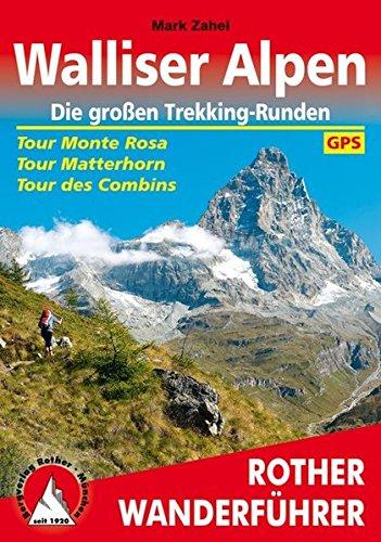 Walliser Alpen. Die großen Trekking-Runden: Tour Monte Rosa - Tour Matterhorn - Tour des Combins. Mit GPS-Daten (Rother Wanderführer)
